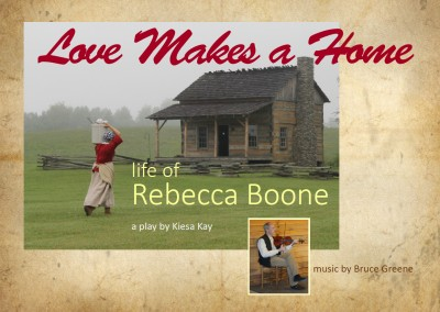 LOVE MAKES A HOME: The Life of Rebecca Boone, wife of Daniel Boone, featuring the fiddling of Bruce Greene. (PURCHASE TICKETS HERE)